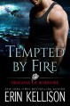 Tempted by Fire: Dragons of Bloodfire - Erin Kellison