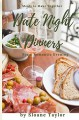 Date Night Dinners - Meals to Make Together for a Romantic Evening: Cookbook for Two - Sloane Taylor