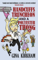 Handcuffs, Truncheon and a Polyester Thong: The perfect laugh-out-loud comedy - Gina Kirkham