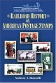 Railroad History on American Postage Stamps - Anthony Bianculli