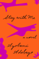 Stay with Me: A novel - Adebayo Ayobami