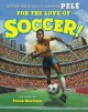 For the Love of Soccer! - Pelé, Frank Morrison