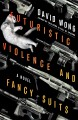 Futuristic Violence and Fancy Suits: A Novel - David Wong