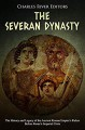 The Severan Dynasty: The History and Legacy of the Ancient Roman Empire's Rulers Before Rome's Imperial Crisis - Charles River Editors