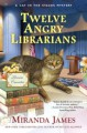 Twelve Angry Librarians - Miranda James