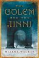 The Golem and the Jinni: A Novel - Helene Wecker
