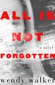 All Is Not Forgotten - Wendy Walker
