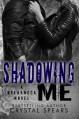 Shadowing Me (Breakneck Series ) - Crystal Spears