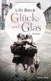 Glück und Glas: Roman - Lilli Beck