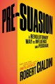 Pre-Suasion: A Revolutionary Way to Influence and Persuade - Robert Cialdini Ph.D.