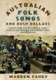 Australian Folk Songs and Bush Ballads: Over 100 Traditional and Popular Songs Celebrating Australia - Warren Fahey