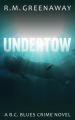 Undertow: A B.C. Blues Crime Novel - R.M. Greenaway