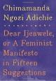 Dear Ijeawele, or A Feminist Manifesto in Fifteen Suggestions - Chimamanda Ngozi Adichie