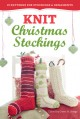 Knit Christmas Stockings: 19 Patterns for Stockings and Ornaments - Gwen Steege