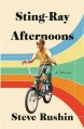 Sting-Ray Afternoons: A Memoir - Steve Rushin