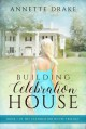 Building Celebration House (The Celebration House Trilogy Book 1) - Annette Drake