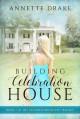 Building Celebration House (The Celebration House Trilogy Book 1) - Annette Drake