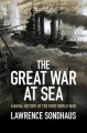 The Great War at Sea: A Naval History of the First World War - Lawrence Sondhaus