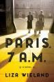 Paris, 7 A.M. - Liza Wieland