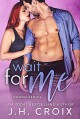 Wait For Me (Swoon Series Book 2) - J.H. Croix