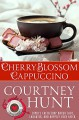 Cherry Blossom Cappuccino (Cupid's Coffeeshop Book 4) - Courtney Hunt