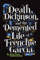 Death, Dickinson, and the Demented Life of Frenchie Garcia - Jenny Torres Sanchez