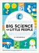 Big Science For Little People: 52 Activities to Help You and Your Child Discover the Wonders of Science - Lynn Brunelle