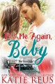 It's Me Again, Baby (O'Connor Family Series Book 3) - Katie Reus