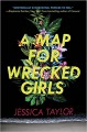A Map for Wrecked Girls - Jessica Taylor