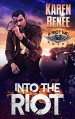 Into the Riot (Riot MC #3) - Karen Renee