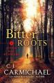 Bitter Roots - C.J. Carmichael