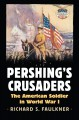 Pershing's Crusaders: The American Soldier in World War I - Richard S Faulkner