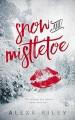 Snow and Mistletoe - Alexa Riley