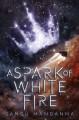 A Spark of White Fire - Sangu Mandanna