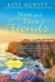 Now and Then Friends: A Hartley-By-The-Sea Novel - Kate Hewitt