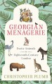 The Georgian Menagerie: Exotic Animals in Eighteenth-Century London - Christopher Plumb