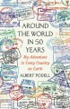 Around the World in 50 Years: My Adventure to Every Country on Earth - Albert Podell