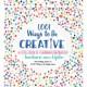 1,011 Ways to Be Creative - Barbara Ann Kipfer