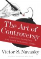 The Art of Controversy: Political Cartoons and Their Enduring Power - Victor S Navasky