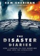 The Disaster Diaries: How I Learned to Stop Worrying and Love the Apocalypse - Sam Sheridan