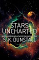 Stars Uncharted - S. K. Dunstall