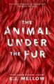 The Animal Under The Fur - E.J. Mellow,Dori Harrell