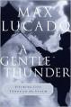 A Gentle Thunder: Hearing God through the storm - Max Lucado