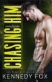 Chasing him - Kennedy Fox