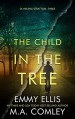 The Child in the Tree - Emmy Ellis, M.A. Comley