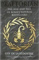 Praetorian: The Rise and Fall of Rome's Imperial Bodyguard - Guy de la Bedoyere