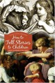 How to Tell Stories to Children: Plus 33 Stories to Tell Them - Sara Cone Bryant