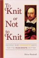 To Knit or Not to Knit: Helpful and Humorous Hints for the Passionate Knitter - Elvira Woodruff