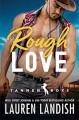 Rough Love (Tannen Boys # 1) - Lauren Landish