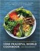The One Peaceful World Cookbook: Over 150 Vegan, Macrobiotic Recipes for Vibrant Health and Happiness - Sachi Kato, Alex Jack